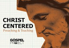 Christ-Centered Preaching and The Gospel Project