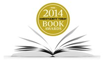 The 2014 Christianity Today Book Awards