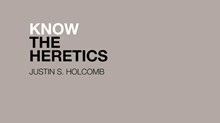 Know the Heretics: A Book Interview with Justin Holcomb