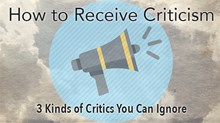 How to Receive Criticism: 3 Kinds of Critics You Can Ignore