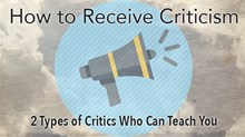 How to Receive Criticism: 2 Types of Critics Who Can Teach You