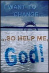 I Want to Change…So Help Me, God!