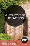 A Resurrection That Matters