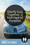 Glorify God Together: A Marriage of Purpose