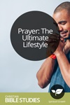Prayer: The Ultimate Lifestyle