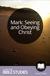 Mark: Seeing and Obeying Christ (4 Session Study)
