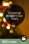 Christmas Answers Our Fears