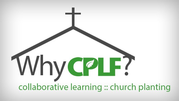 Why the CPLF, a North American Fellowship of Church Planting Leaders?
