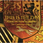 John Rutter and the Cambridge Singers - This Is the Day: Music on Royal Occasions