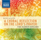 The King's Singers - Pater Noster: A Choral Reflection on the Lord's Prayer