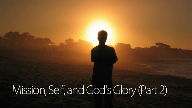 Mission, Self, and God's Glory (Part 2)
