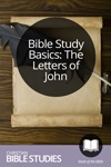Bible Study Basics: The Letters of John