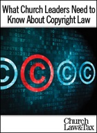 What Church Leaders Need to Know About Copyright Law