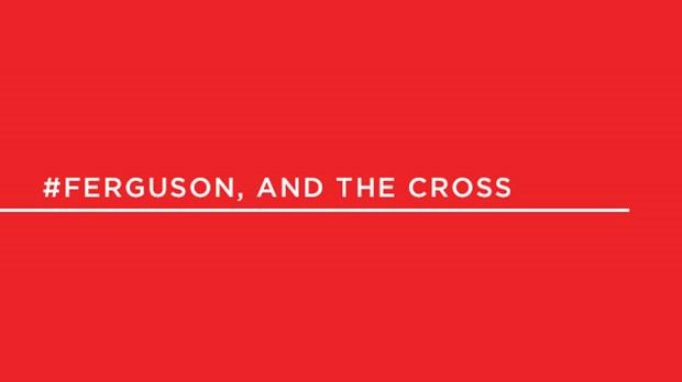 #Ferguson and the Cross