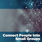 Connect People into Small Groups