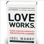 Love Works: Seven Timeless Principles for Effective Leaders By Joel Manby (Zondervan, 2012)
