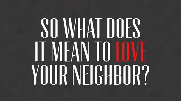 So What Does It Mean to Love Your Neighbor?