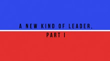 A New Kind of Leader, Part I