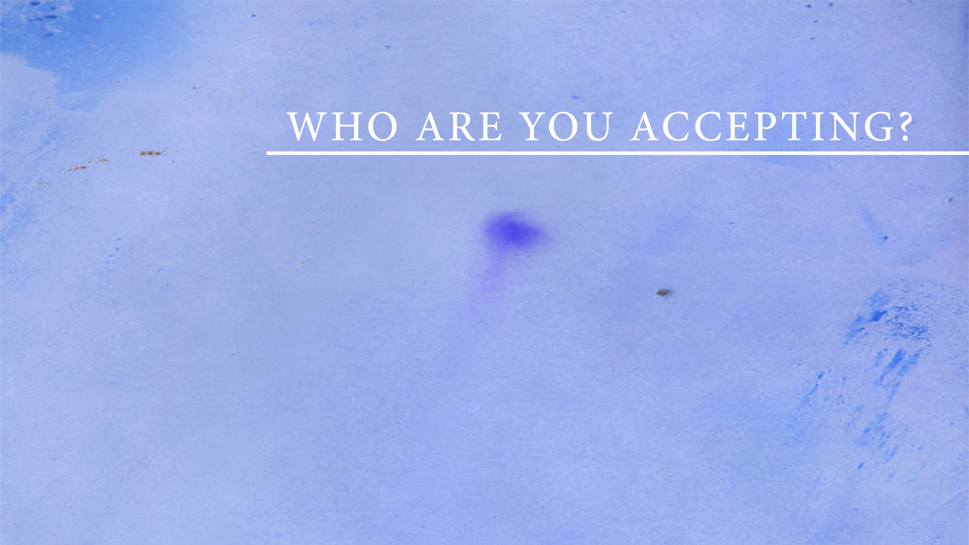 Who Are You Accepting?