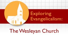 Exploring Evangelicalism: The Wesleyan Church