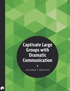Children's Ministry: Captivate Large Groups with Dramatic Communication