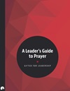 A Leader's Guide to Prayer