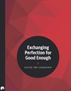 Exchanging Perfection for Good Enough