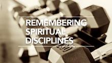Remembering Spiritual Disciplines