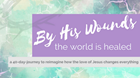 By His Wounds the World Is Healed: a 40-Day Resource Leading Up to Easter