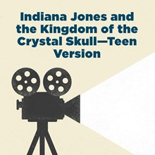 Indiana Jones and the Kingdom of the Crystal Skull—Teen Version