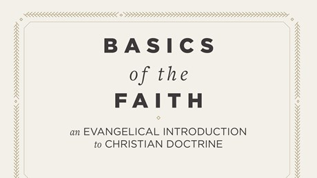 Basics of the Faith: An Evangelical Introduction to Christian Doctrine