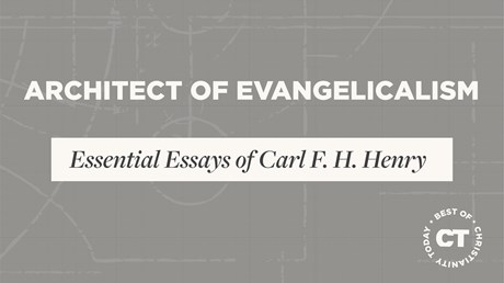 Architect of Evangelicalism: The Essential Essays of Carl F. H. Henry