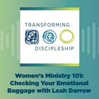 Women's Ministry 101: Checking Your Emotional Baggage with Leah Darrow
