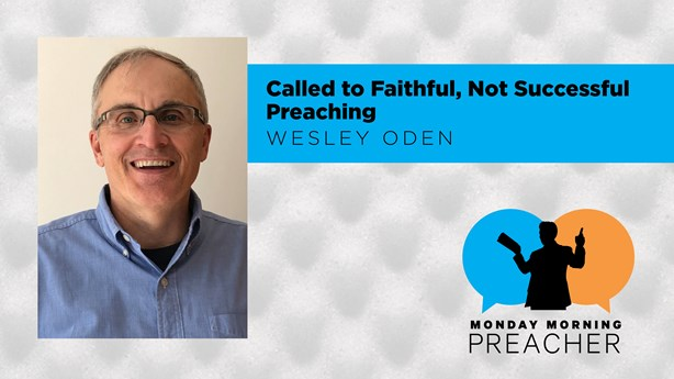 Called to Faithful, Not Successful Preaching