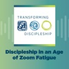 Discipleship in an Age of Zoom Fatigue