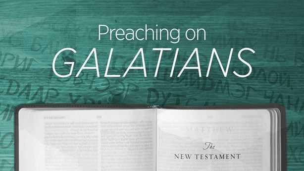 Preaching on Galatians