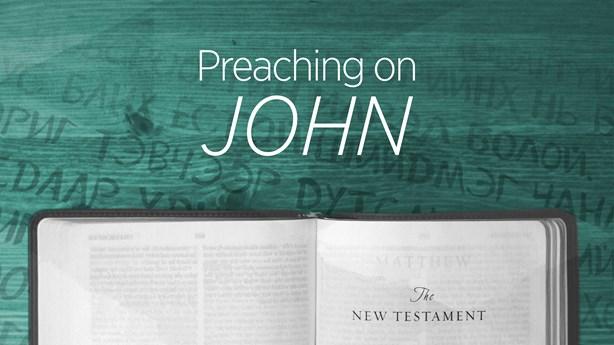 Preaching on John