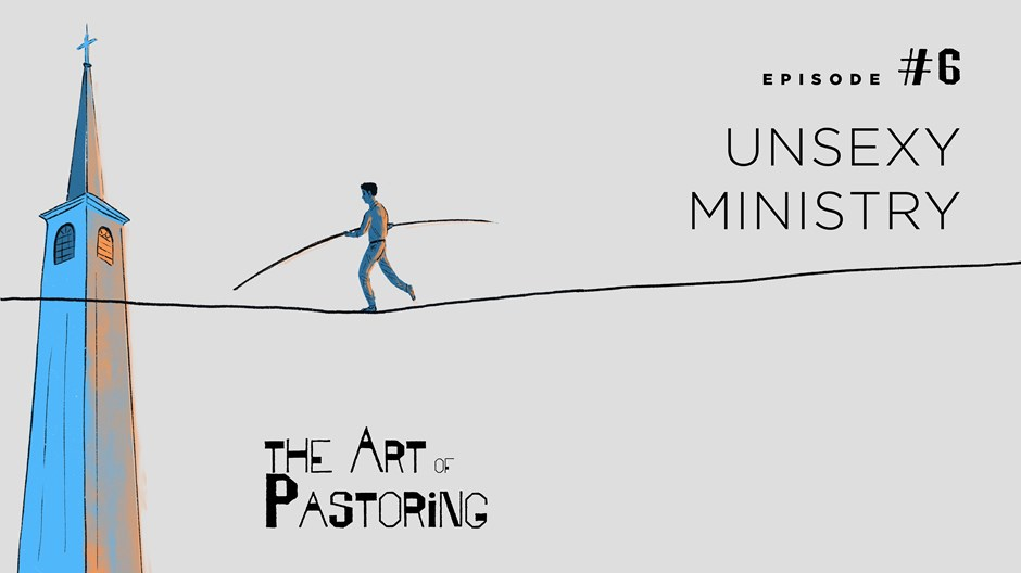 The Art of Pastoring: Unsexy Ministry