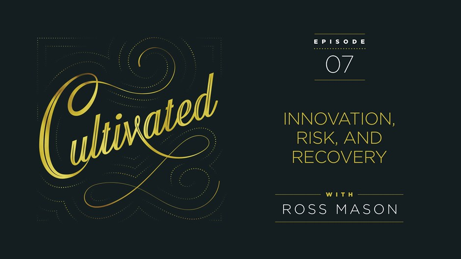 Cultivated: Ross Mason on Innovation, Risk, and Recovery