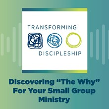 """Discovering """"The Why"""" For Your Small Group Ministry"""