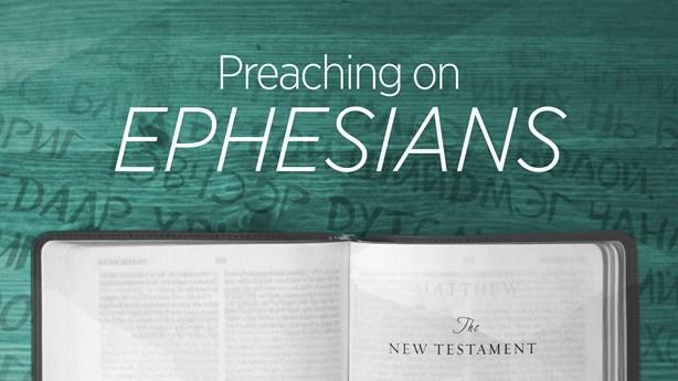 Preaching on Ephesians