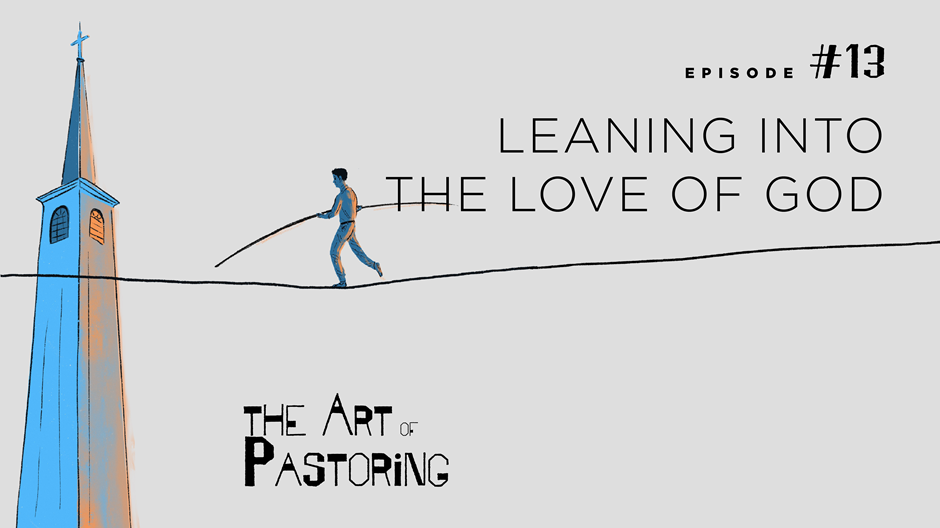 The Art of Pastoring: Leaning Into Love
