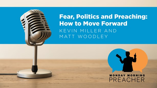 Fear, Politics, and Preaching: How to Move Forward