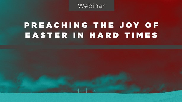 Webinar: Preaching the Joy of Easter in Hard Times