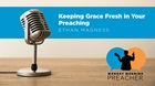 Keeping Grace Fresh in Your Preaching