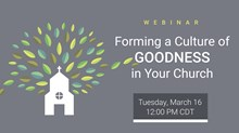 Webinar: Forming a Culture of Goodness in Your Church
