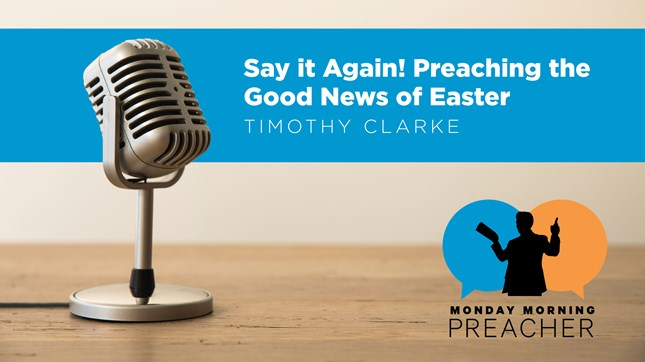 Say it Again! Preaching the Good News of Easter