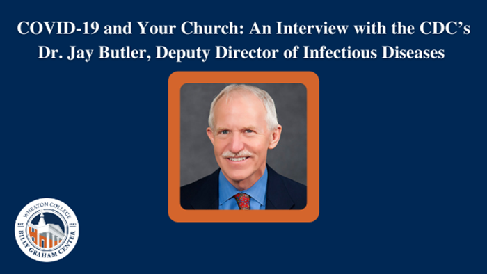 The CDC's Dr. Jay Butler on Vaccines, Pastors, and Churches