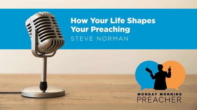 How Your Life Shapes Your Preaching