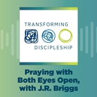 Praying with Both Eyes Open, with J.R. Briggs